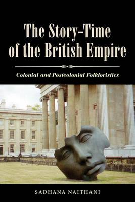 The Story-Time of the British Empire: Colonial and Postcolonial Folkloristics (Hardback)