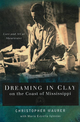 Dreaming in Clay on the Coast of Mississippi: Love and Art at Shearwater (Paperback)