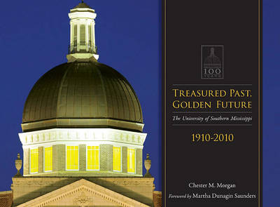 Treasured Past, Golden Future: The Centennial History of the University of Southern Mississippi (Hardback)