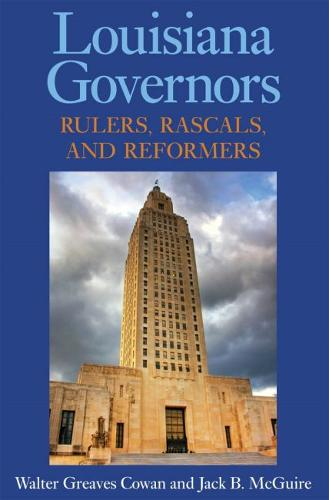 Louisiana Governors: Rulers, Rascals, and Reformers (Paperback)