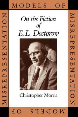 Models of Misrepresentation: On the Fiction of E.L. Doctorow (Paperback)