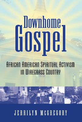 Downhome Gospel: African American Spiritual Activism in Wiregrass Country (Hardback)