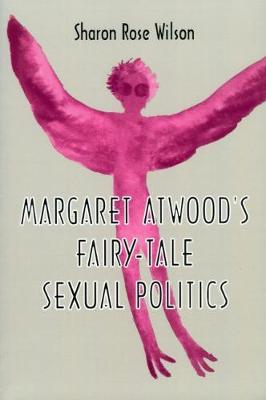 Margaret Atwood's Fairy-Tale Sexual Politics (Paperback)