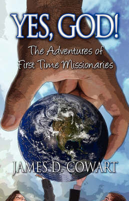 Yes, God!: The Adventures of First Time Missionaries (Paperback)