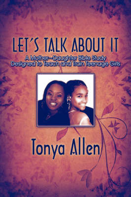 Let's Talk about It: A Mother Daughter Bible Study Designed to Teach and Train Teenage Girls (Paperback)