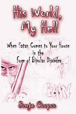 His World, My Hell: When Satan Comes to Your House in the Form of Bipolar Disorder (Paperback)