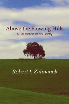 Above the Flowing Hills: A Collection of My Poetry (Paperback)