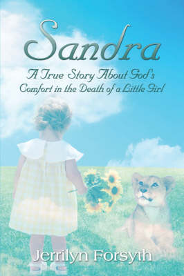 Sandra: A True Story about God's Comfort in the Death of a Little Girl (Paperback)