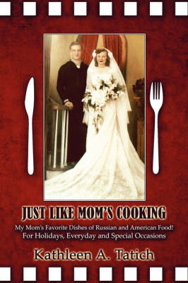 Just Like Mom's Cooking: My Mom's Favorite Dishes of Russian and American Food! for Holidays, Everyday and Special Occasions (Paperback)