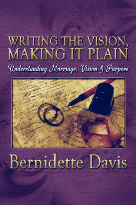 Writing the Vision, Making It Plain: Understanding Marriage, Vision & Purpose (Paperback)