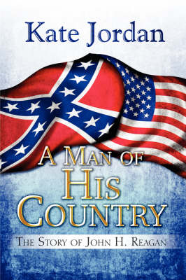 A Man of His Country: The Story of John H. Reagan (Paperback)