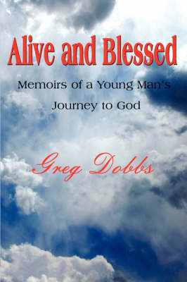 Alive and Blessed: Memoirs of a Young Man's Journey to God (Paperback)