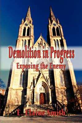 Demolition in Progress: Exposing the Enemy (Paperback)