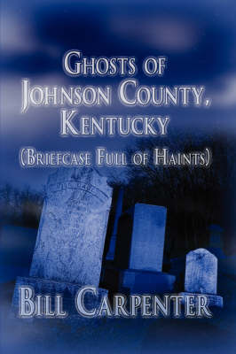 Ghosts of Johnson County, Kentucky: (Briefcase Full of Haints) (Paperback)