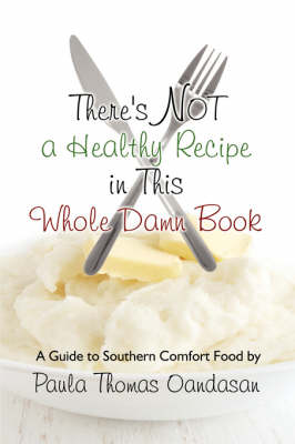 There's Not a Healthy Recipe in This Whole Damn Book: A Guide to Southern Comfort Food (Paperback)