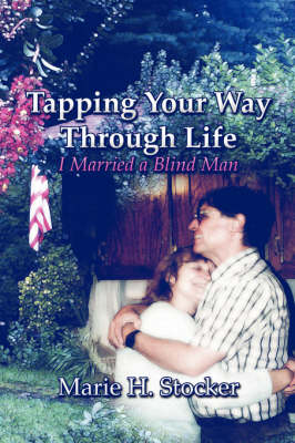 Tapping Your Way Through Life:: I Married a Blind Man (Paperback)
