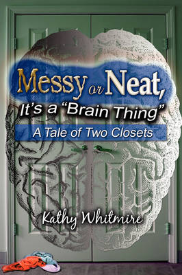 Messy or Neat, It's a Brain Thing: A Tale of Two Closets (Paperback)