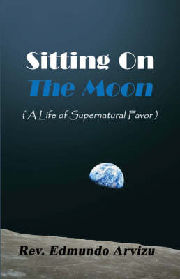 Sitting on the Moon: (A Life of Supernatural Favor) (Paperback)