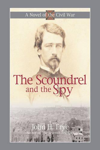 The Scoundrel and the Spy: Intrigue in the Capital of the Confederacy (Paperback)