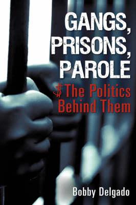 Gangs, Prisons, Parole $ the Politics Behind Them (Hardback)