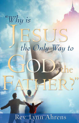 Why Is Jesus the Only Way to God, the Father? (Paperback)