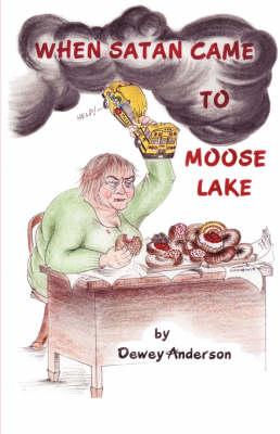 When Satan Came to Moose Lake (Paperback)