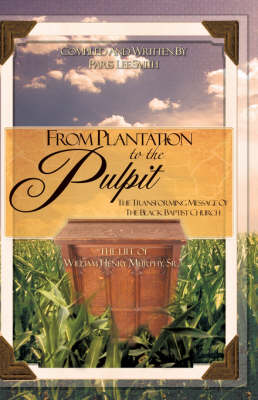 From Plantation to the Pulpit: The Transforming Message of the Black Baptist Church (Hardback)