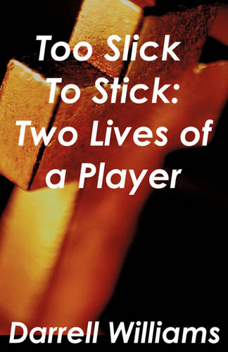 Too Slick to Stick: Two Lives of a Player (Paperback)