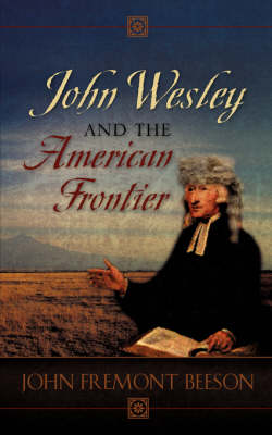 John Wesley and the American Frontier (Paperback)