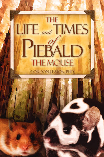 The Life and Times of Piebald the Mouse (Paperback)