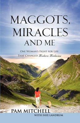 Maggots, Miracles and Me (Paperback)