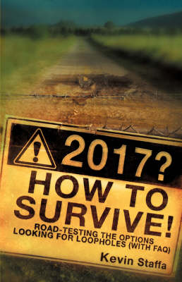 2017? How to Survive! Road-Testing the Options Looking for Loopholes with FAQ (Paperback)