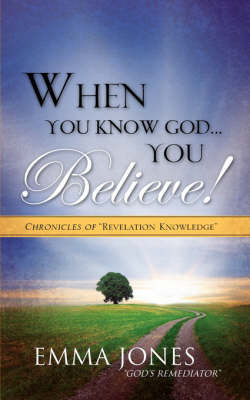 When You Know God..You Believe! (Paperback)
