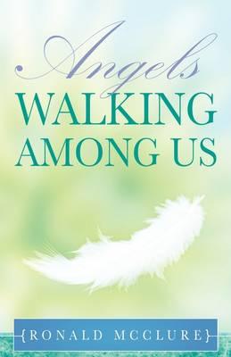 Angels Walking Among Us (Paperback)