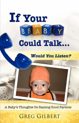 If Your Baby Could Talk.Would You Listen? (Paperback)
