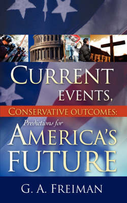 Current Events, Conservative Outcomes; Predictions for America's Future (Paperback)