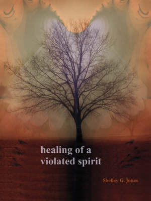 Healing of a Violated Spirit (Paperback)