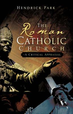 The Roman Catholic Church - A Critical Appraisal (Hardback)
