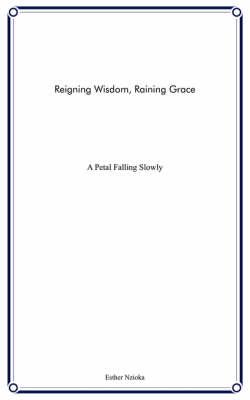 Reigning Wisdom, Raining Grace: A Petal Falling Slowly (Paperback)