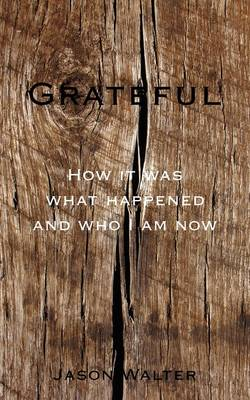 Grateful: How It Was What Happened and Who I Am Now (Paperback)