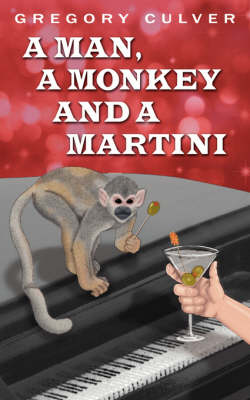A Man, a Monkey and a Martini: A Monologue Theme Play in Two Acts (Paperback)