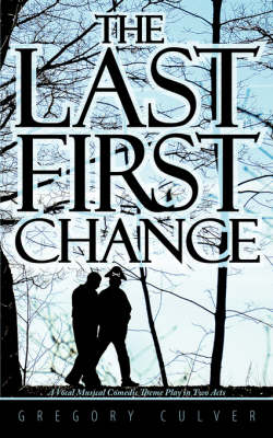 The Last First Chance: A Vocal Musical Comedic Theme Play in Two Acts (Paperback)