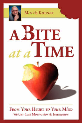 A Bit at a Time: From the Heart to the Mind, Inspiration and Motivation for Weight Loss (Paperback)