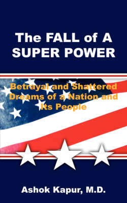 The Fall of a Super Power: Betrayal and Shattered Dreams of a Nation and Its People (Paperback)