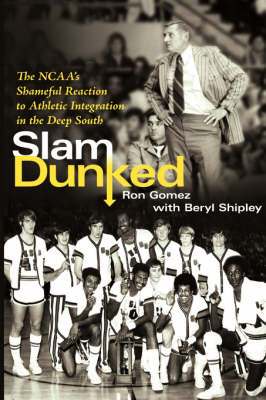 Slam Dunked: The NCAA's Shameful Reaction to Athletic Integration in the Deep South (Paperback)