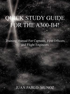 The Quick Study Guide for the A300-B4! (Paperback)
