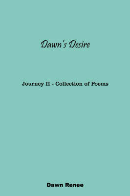 Dawn's Desire: Journey II - Collection of Poems (Paperback)