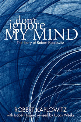 Don't Ignore My Mind: The Story of Robert Kaplowitz (Paperback)