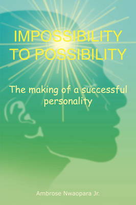 Impossibility to Possibility: The Making of a Successful Personality (Paperback)