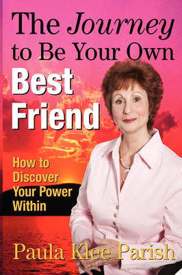 The Journey to Be Your Own Best Friend: How to Discover Your Power Within (Paperback)